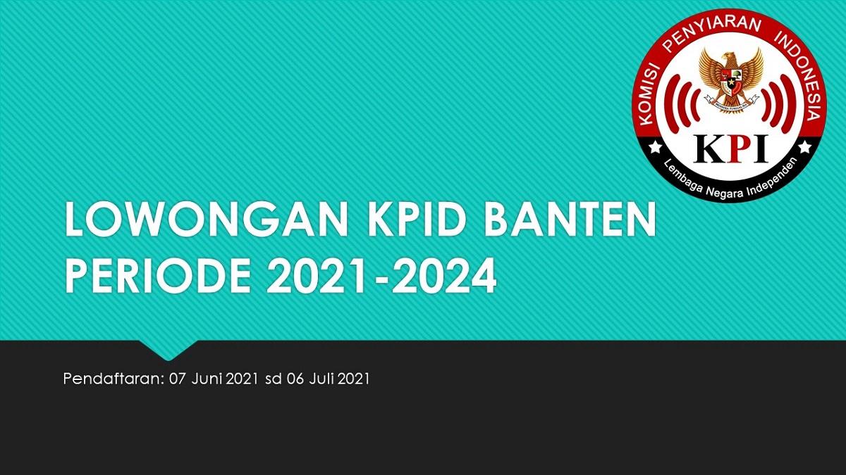 LOWONGAN KPID BANTEN PERIODE 2021-2024